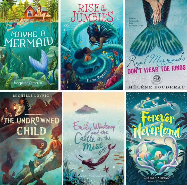 Book covers for Maybe a Mermaid by Josephine Cameron, Rise of the Jumbies, Tracey Baptiste, Real Mermaids Don't Wear Toe Rings by Helene Boudreau, The Undrowned Child by Michelle Lovric, Emily Windsnap and the Castle in the Mist by Liz Kessler, and Forever Neverland by Susan Adrian
