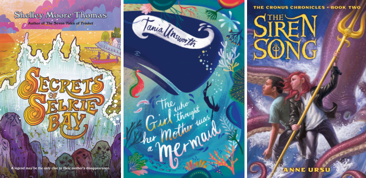 Book covers for Secrets of Selkie Bay by Shelley Moore Thomas, The Girl Who Thought Her Mother Was a Mermaid by Tania Unsworth, and The Siren Song by Anne Ursu