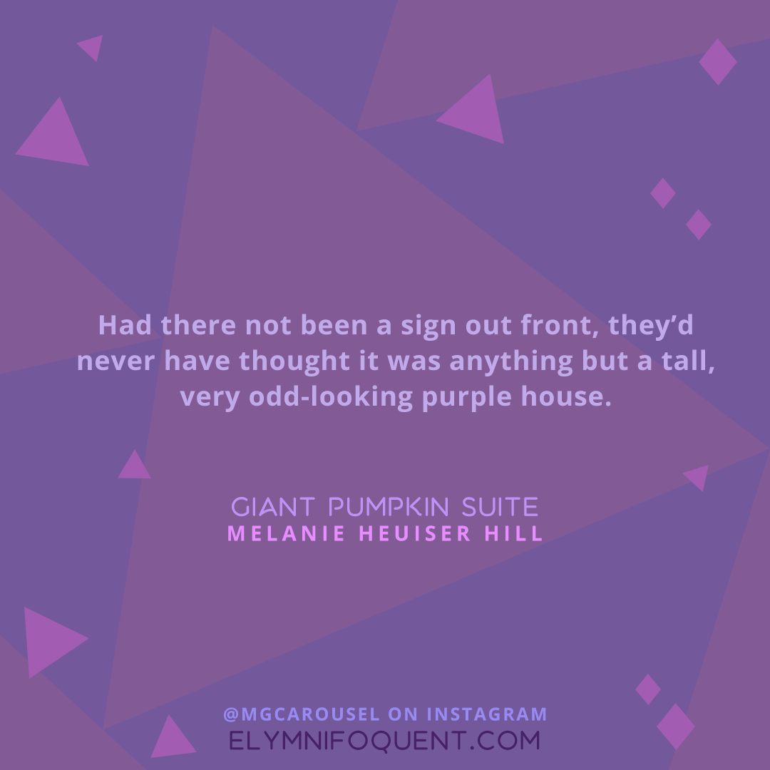 """""""Had there not been a sign out front, they'd never have thought it was anything but a tall, very odd-looking purple house."""" —Giant Pumpkin Suite by Melanie Heuiser Hill"""