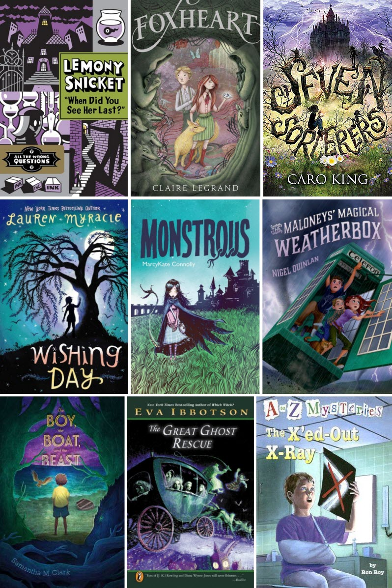 Book covers for When Did You See Her Last? by Lemony Snicket, Foxheart by Claire Legrand, Seven Sorcerers by Caro King, Wishing Day by Lauren Myracle, Monstrous by MarcyKate Connolly, The Maloneys' Magical Weatherbox by Nigel Quinlan, The Boy, The Boat, and the Beast by Samantha M. Clark, The Great Ghos Rescue by Eva Ibbotson, and The X'ed-Out X-Ray by Ron Roy