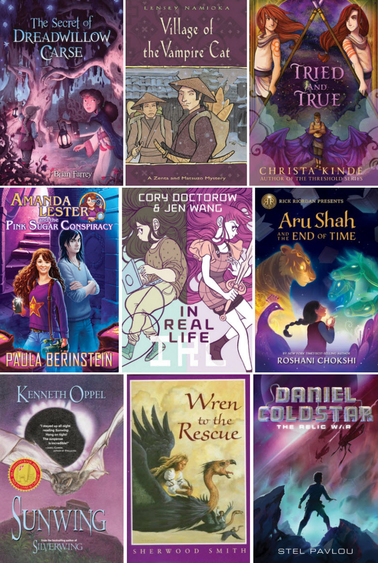 Book covers of The Secret of Dreadwillow Carse by Brian Farrey, Village of the Vampire Cat by Lensey Namioka, Tried and True by Christa Kinde, Amanda Lester and the Pink Sugar Conspiracy by Paula Berinstein, In Real Life by Cory Doctorow & Jen Wang, Aru Shah and the End of Time by Roshani Chokshi, Sunwing by Kenneth Oppel, Wren to the Rescue by Sherwood Smith, and The Relic War by Stel Pavlou