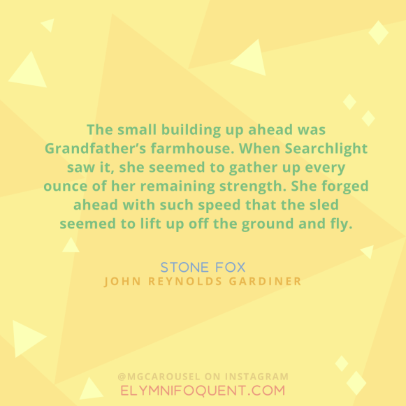"""The small building up ahead was Grandfather's farmhouse. When searchlight saw it, she seemed to gather up every ounce of her remaining strength. She forged ahead with such speed that the sled seemed to lift up off the ground and fly."" —Stone Fox by John Reynolds Gardiner"