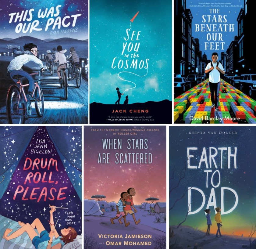 Book covers for This Was Our Pact by Ryan Andrews; See You in the Cosmos by Jack Cheng; The Stars Beneath Our Feet by David Barclay Moore; Drum Roll, Please by Lisa Jenn Bigelow; When Stars Are Scattered by Victoria Jamieson & Omar Mohamed; and Earth to Dad by Krista Van Dolzer.