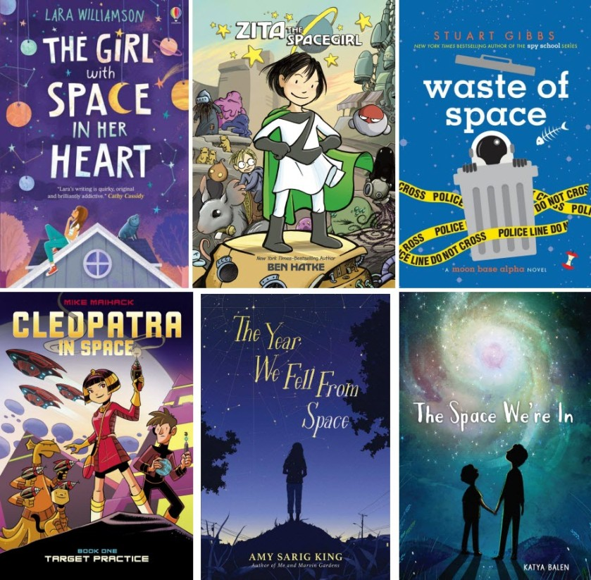 Book covers for The Girl with Space in Her Heart by Lara Williamson; Zita the Spacegirl by Ben Hatke; Waste of Space by Stuart Gibbs; Cleopatra in Space by Mike Maihack; The Year We Fell From Space by Amy Sarig King; and The Space We're In by Katya Balen.