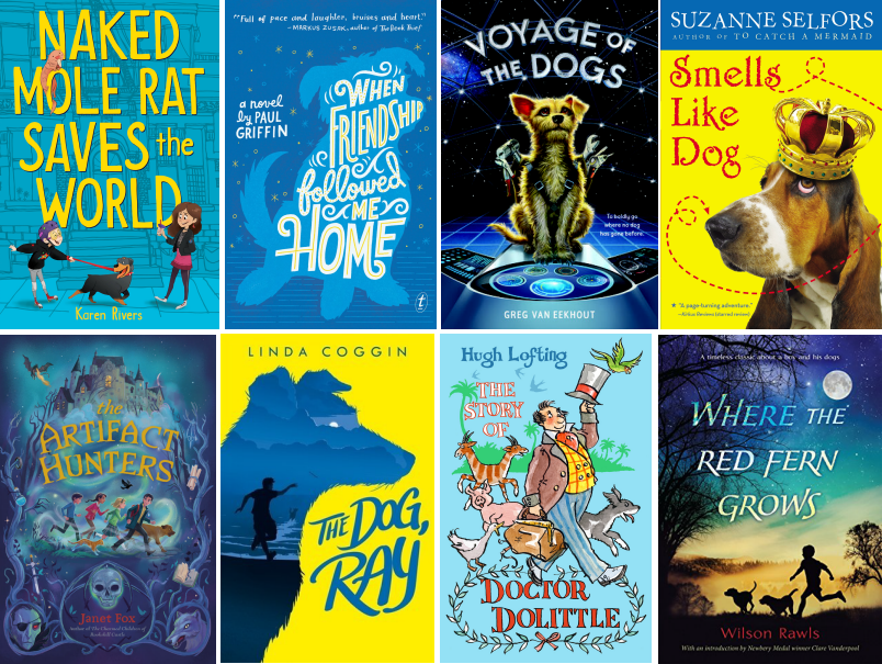Book covers for Naked Mole Rat Saves the World by Karen Rivers; When Friendship Followed Me Home by Paul Griffin; Voyage of the Dogs by Greg Van Eekhout; Smells Like Dog by Suzanne Selfors; The Artifact Hunters by Janet Fox; The Dog, Ray by Linda Coggin; The Story of Doctor Dolittle by Hugh Lofting; and Where the Red Fern Grows by Wilson Rawls