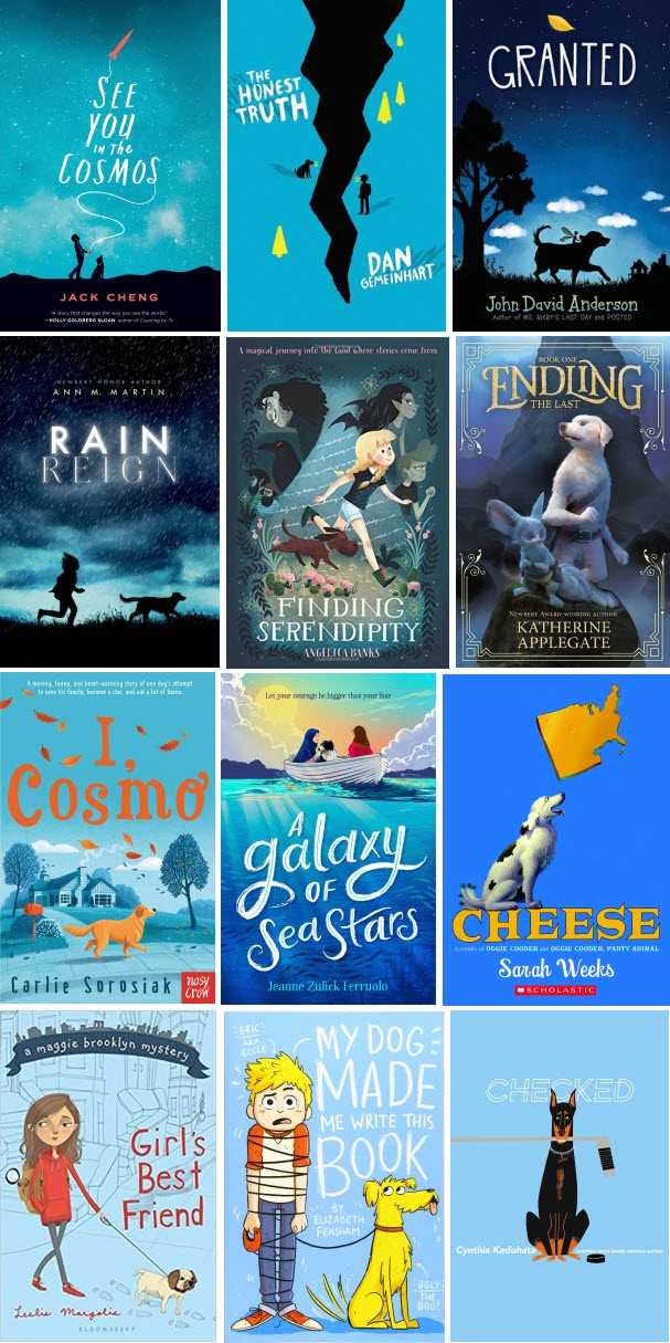 Book covers for See You in the Cosmos by Jack Cheng; The Honest Truth by Dan Gemeinhart; Granted by John David Anderson; Rain Reign by Ann M. Martin; Finding Serendipity by Angelica Banks; The Last Endling by Katherine Applegate; I, Cosmo by Carlie Sorosiak; A Galaxy of Sea Stars by Jeanne Zullick Ferruolo; Cheese by Sarah Weeks; Girl's Best Friend by Leslie Maegolia; My Dog Made Me Write This Book by Elizabeth Fensham; Checked by Cynthia Kadohata