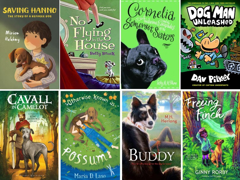 Book covers for Saving Hanno: The Story of a Refugee Dog by Miriam Halahmy; No Flying in the House by Betty Brock; Cornelia and the Audacious Escapades of the Somerset Sisters by Lesley M. M. Blume; Dog Man Unleashed by Dav Pilkey; Cavall in Camelot by Audrey Mackaman; Otherwise Known as Possum by Maria D. Laso; Buddy by M.H. Long; and Freeing Finch by Ginny Rorby