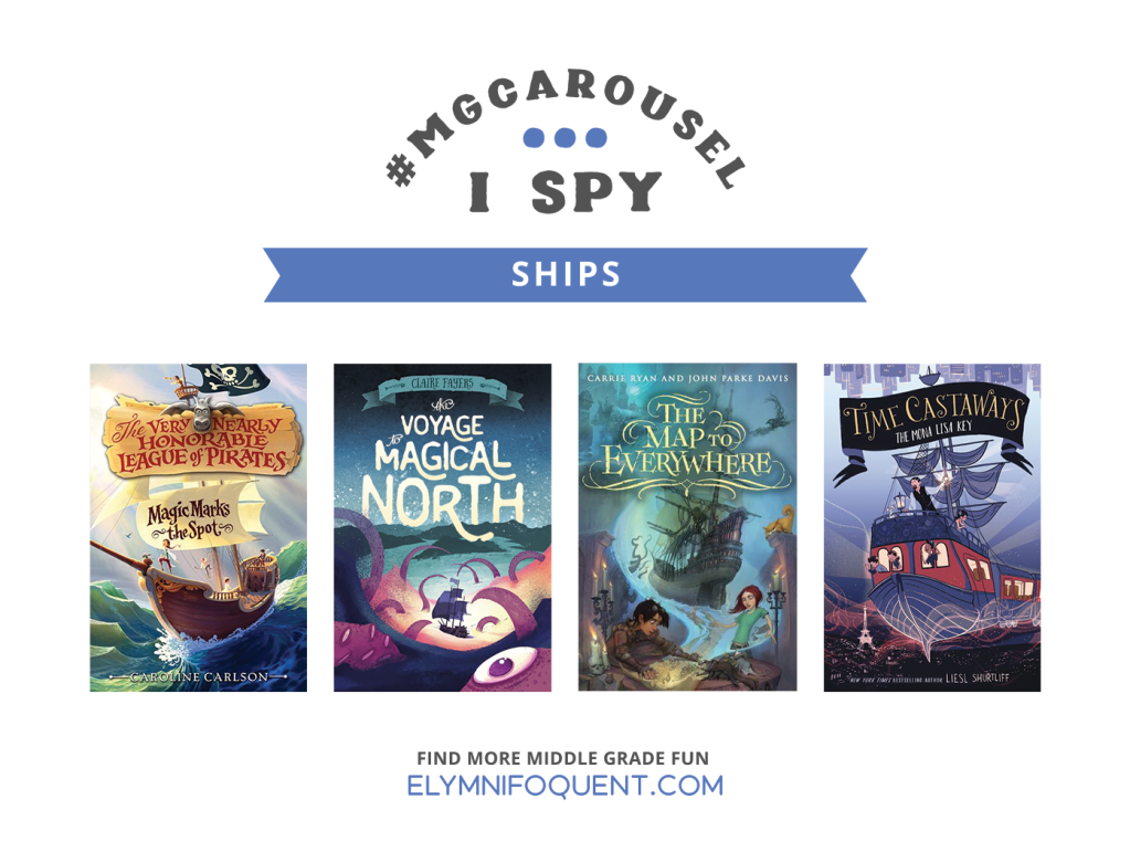 I SPY: Ships | Featuring The Very Nearly Honorable League of Pirates: Magic Marks the Spot by Caroline Carlson; The Voyage to Magical North by Claire Fayers; The Map to Everywhere by Carrie Ryan & John Parke Davis; and Time Castaways: The Mona Lisa Key by Liesl Shurtliff