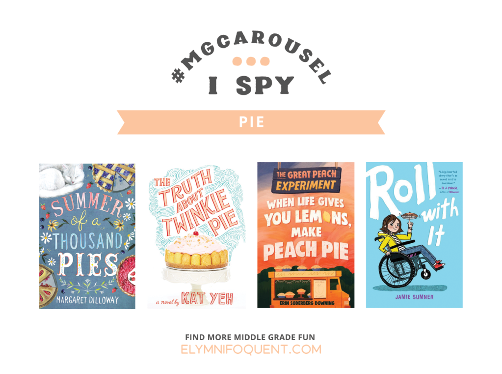 I SPY: Pie | Featuring Summer of a Thousand Pies by Margaret Dilloway; The Truth About Twinkie Pie by Kat Yeh; The Great Peach Experiment: When Life Gives You Lemons Make Peach Pie by Erin Soderberg Downing; and Roll With It by Jamie Sumner