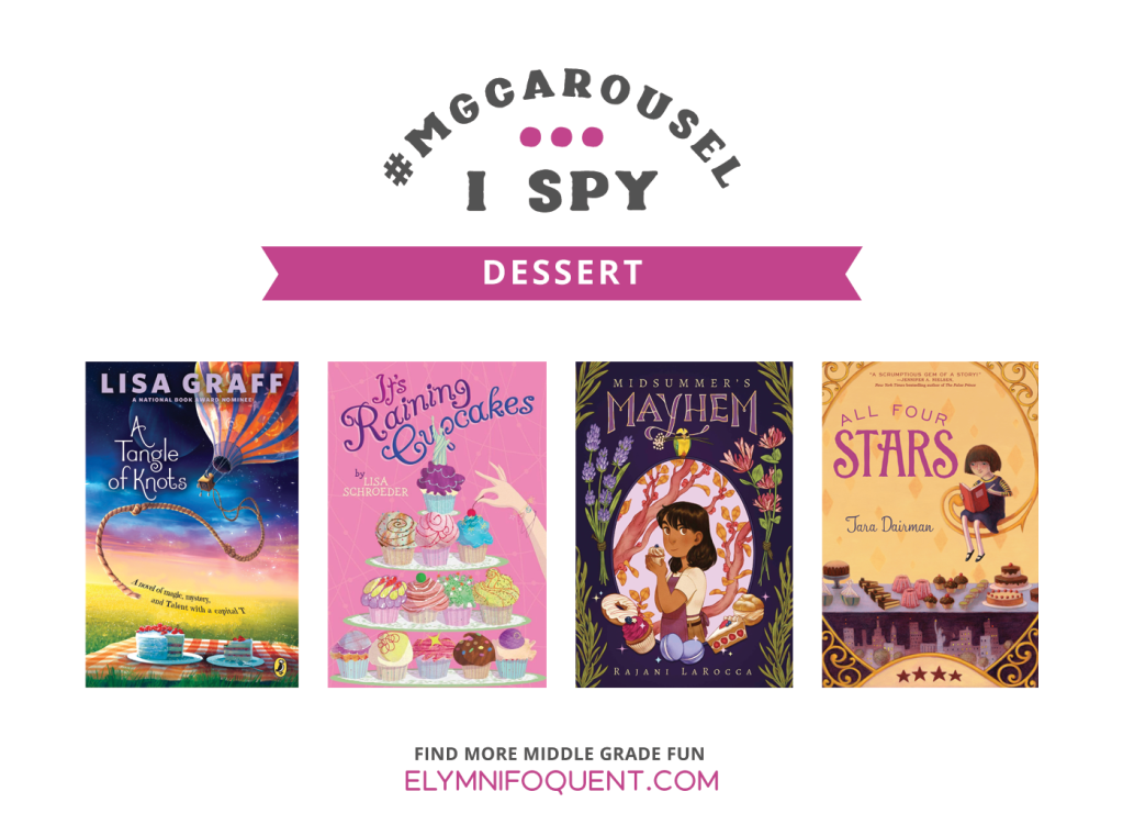 I SPY: Dessert | Featuring A Tangle of Knots by Lisa Graff; It's Raining Cupcakes by Lisa Schroeder; Midsummer Mayhem by Rajani LaRocca; and All Four Stars by Tara Dairman