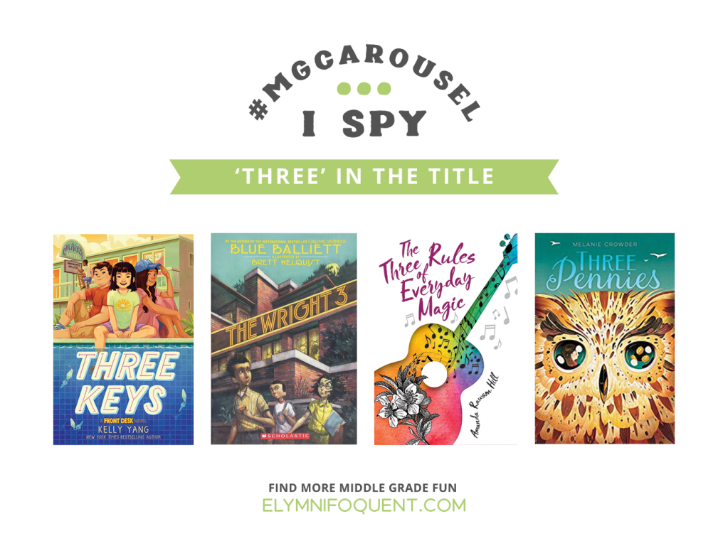 I SPY: Three in the Title | Featuring THREE KEYS by Kelly Yang; The Wright 3 by Blue Balliett; The Three Rules of Everyday Magic by Amanda Rawson Hill; and Three Pennies by Melanie Crowder
