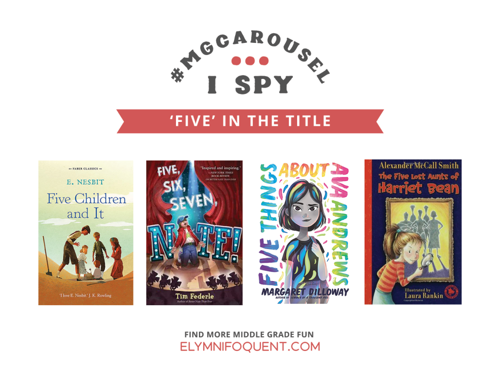 I SPY: Five in the Title | Featuring Five Children and It by E. Nesbit; Five, Six, Seven, Nate! by Tim Federle; Five Things About Ava Andrews by Margaret Dilloway; and The Five Lost Aunts of Harriet Bean by Alexander McCall Smith