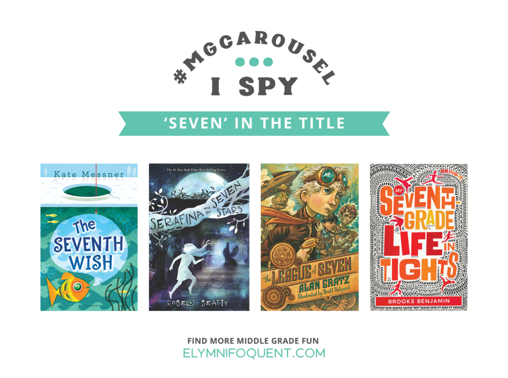 I SPY: Seven in the Title | Featuring The Seventh Wish by Kate Messner; Serafina and the Seven Stars by Robert Beatty; The League of Seven by Alan Gratz; and My Seventh Grade Life in Tights by Brooks Benjamin