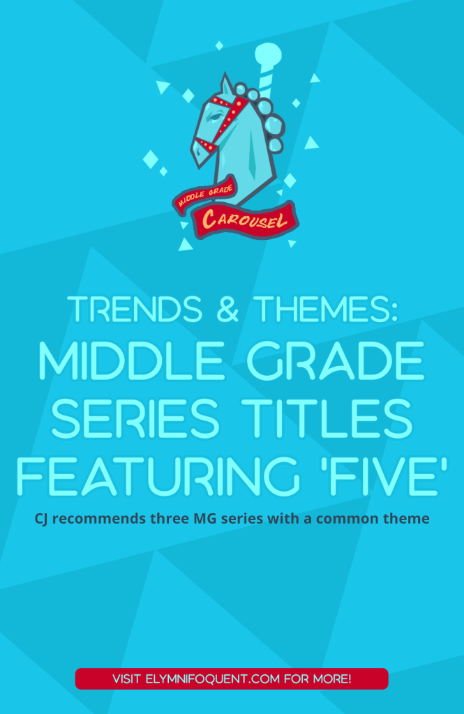 Trends and Themes: Middle Grade Series Titles Featuring 'Five': CJ recommends three MG series with a common theme