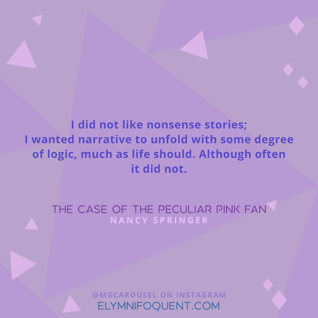 """""""I did not like nonsense stories; I wanted narrative to unfold with some degree of logic, much as life should. Although often it did not."""""""