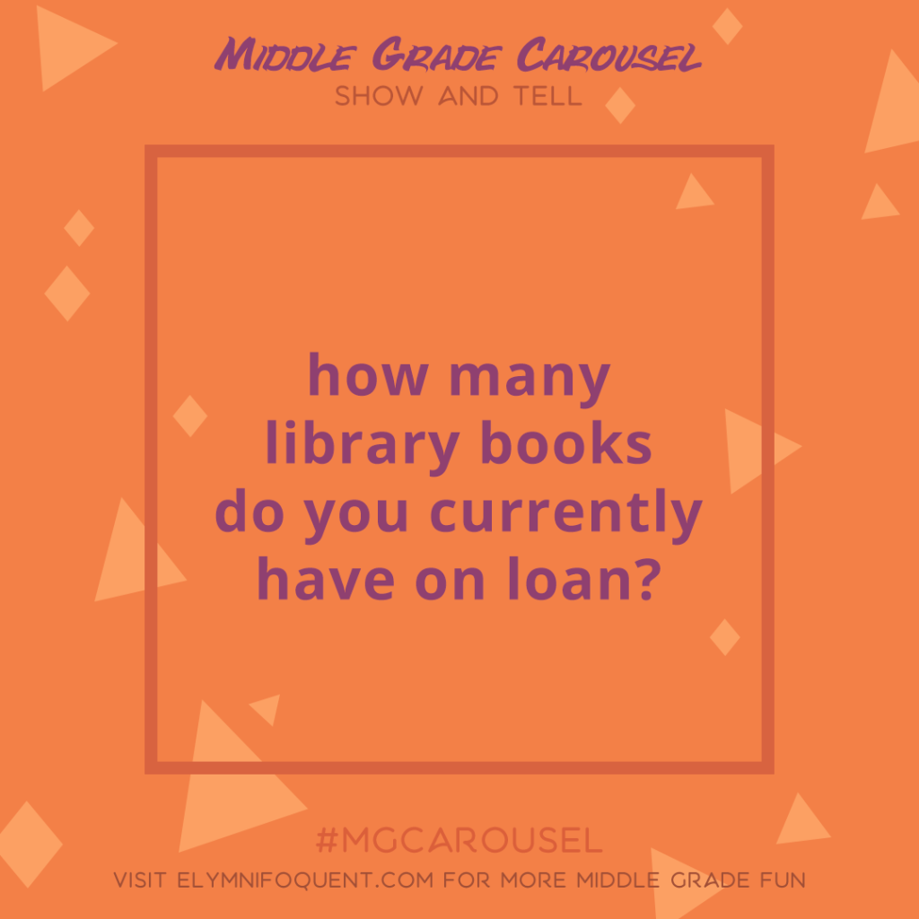 Show and Tell: how many library books do you currently have on loan?
