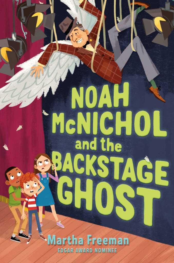 Noah McNichol and the Backstage Ghost by Martha Freeman