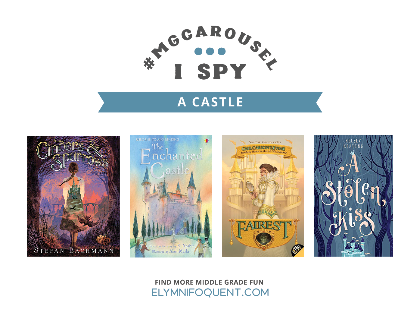 I SPY: A Castle featuring CINDERS & SPARROWS by Stefan Bachmann; THE ENCHANTED CASTLE by E. Nesbit; FAIREST by Gail Carson Levine; and A STOLEN KISS by Kelsey Keating