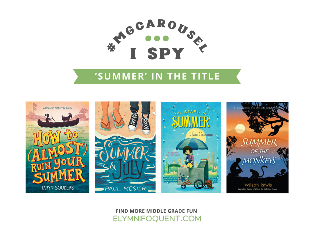 I SPY: 'Summer' in the Title featuring the book covers of HOW TO (ALMOST) RUIN YOUR SUMMER by Taryn Souders; SUMMER & JULY by Paul Mosier; THE STARS OF SUMMER by Tara Dairman; and SUMMER OF THE MONKEYS by Wilson Rawls
