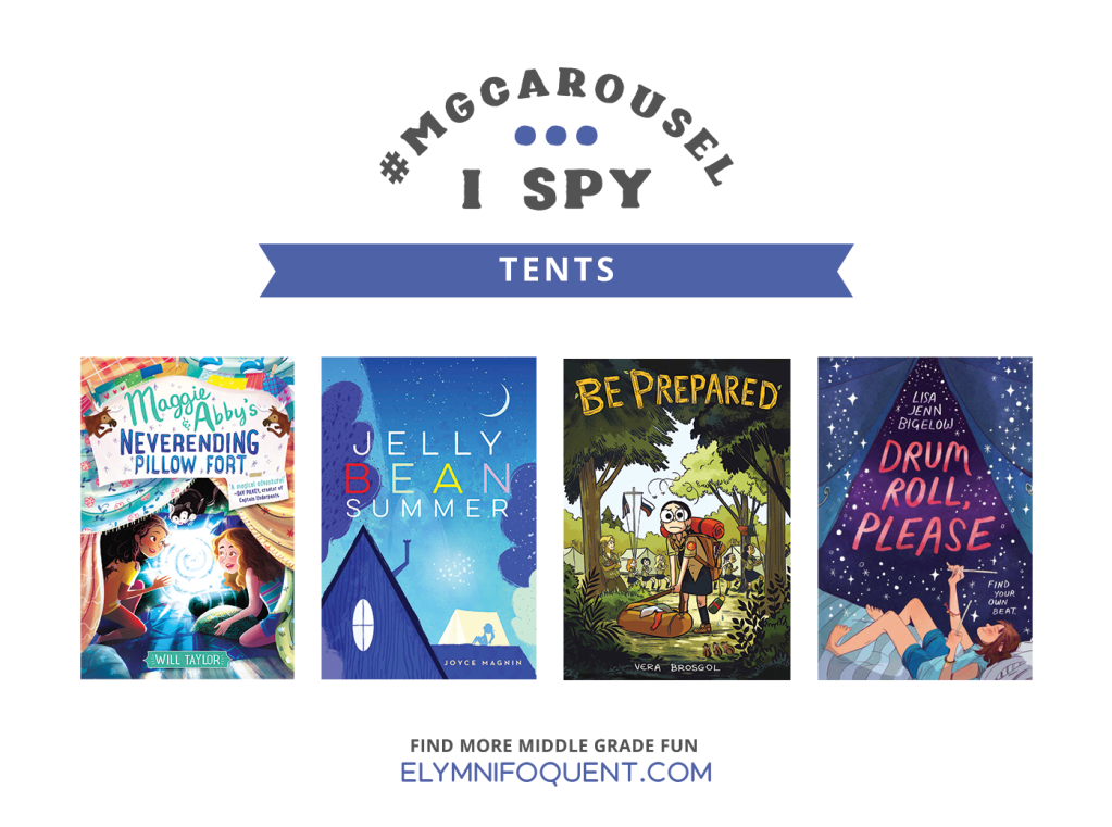 I SPY: Tents featuring the book covers of MAGGIE & ABBY'S NEVERENDING PILLOW FORT by Will Taylor; JELLYBEAN SUMMER by Joyce Magnin; BE PREPARED by Vera Brosgol; and DRUM ROLL, PLEASE by Lisa Jenn Bigelow