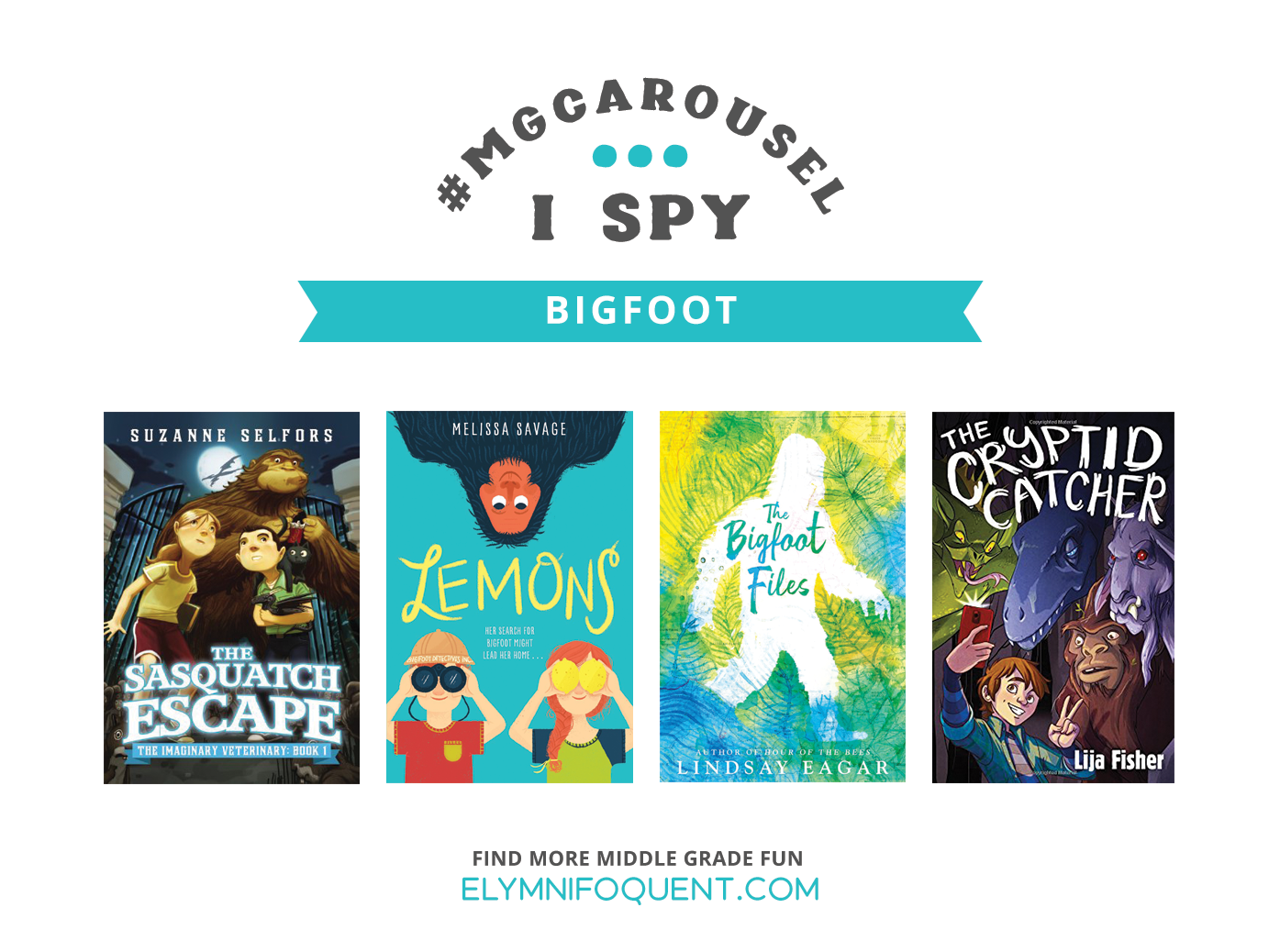 I SPY: Bigfoot featuring the book covers of THE SASQUATCH ESCAPE by Suzanne Selfors; LEMONS by Melissa Savage; THE BIGFOOT FILES by Lindsay Eagar; and THE CRYPTID CATCHER by Lija Fisher.